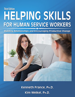HELPING SKILLS FOR HUMAN SERVICE WORKERS: Building Relationships and Encouraging Productive Change (3rd Ed.)
