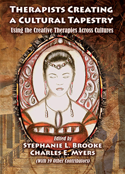 THERAPISTS CREATING A CULTURAL TAPESTRY: Using the Creative Therapies Across Cultures