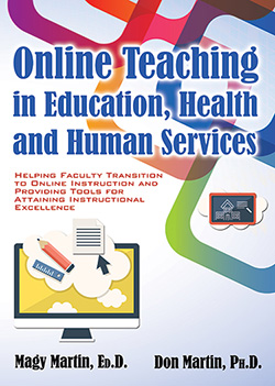ONLINE TEACHING IN EDUCATION, HEALTH AND HUMAN SERVICES: Helping Faculty Transition to Online Instruction and Providing Tools for Attaining Instructional Excellence
