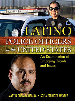 LATINO POLICE OFFICERS IN THE UNITED STATES: An Examination of Emerging Trends and Issues