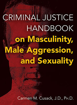 CRIMINAL JUSTICE HANDBOOK ON MASCULINITY, MALE AGGRESSION, AND SEXUALITY