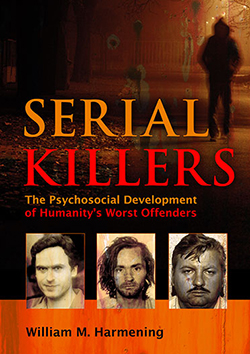SERIAL KILLERS: The Psychosocial Development of Humanity's Worst Offenders